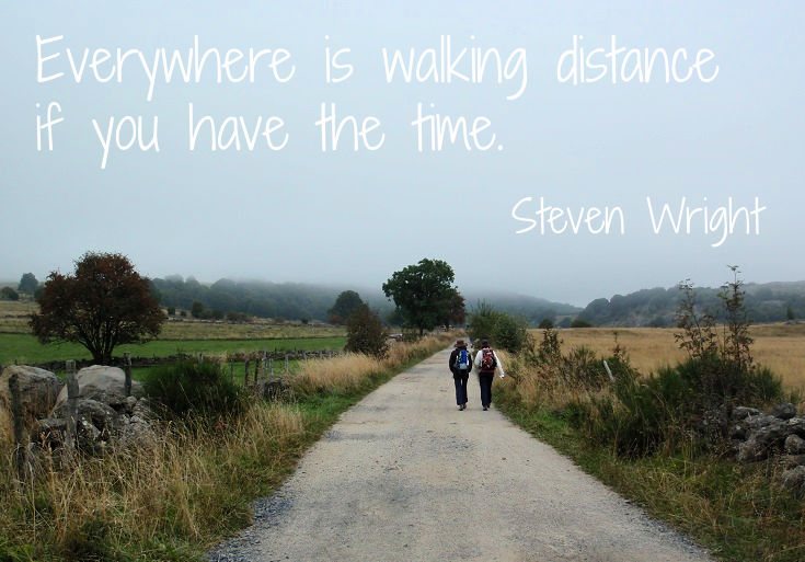 Quote by Steven Wright - Everywhere is walking distance if you have the time.